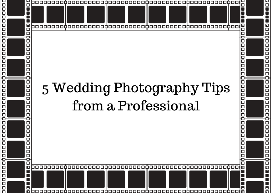 Top 5 Wedding Photography tips from a Professional