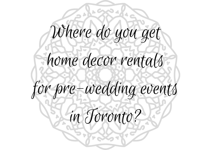 Home Decor Rentals for Pre-wedding Events in Toronto
